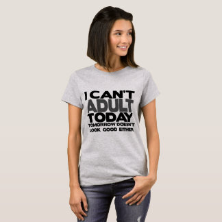 I Can't Adult Today T-Shirt Funny