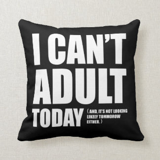 I Can't Adult Today. Throw Pillow