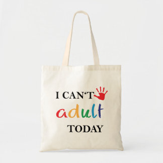 I can't adult today. tote bag