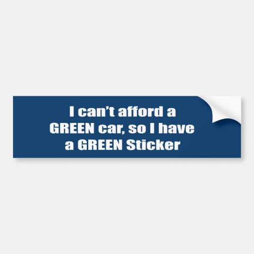 I can't afford a green car, so i have a green bump bumper stickers