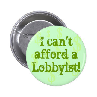 I can''t afford a Lobbyists! 2 Inch Round Button