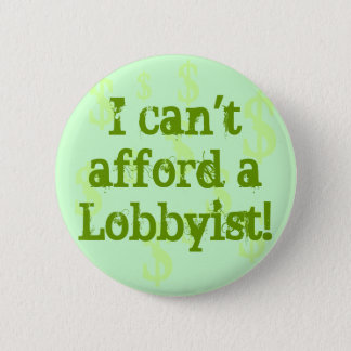 I can''t afford a Lobbyists! Button
