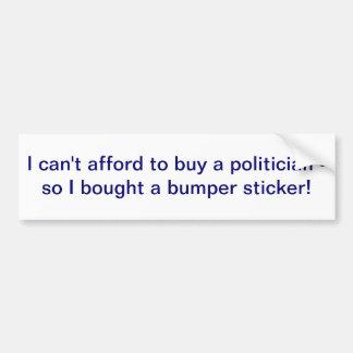 I can't afford to buy a politician bumper sticker