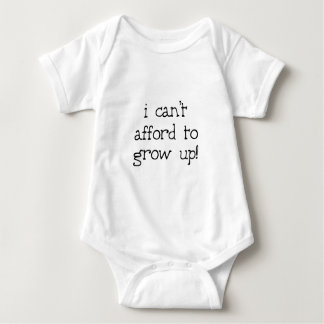 I can't afford to grow up! baby bodysuit