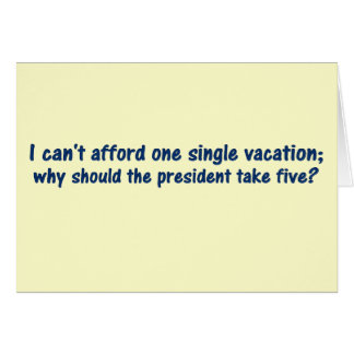I can't afford to take vacations anymore card