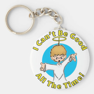 I Can't Be Good All The Time Basic Round Button Keychain