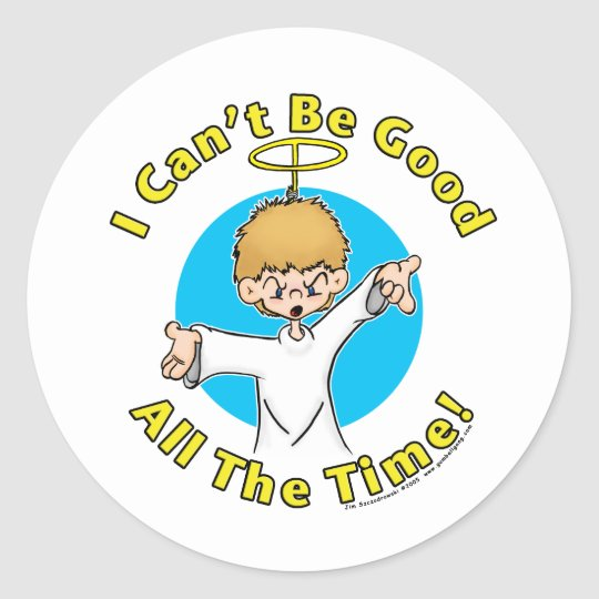 I Can't Be Good All The Time Classic Round Sticker