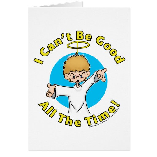I Can't Be Good All The Time Greeting Card