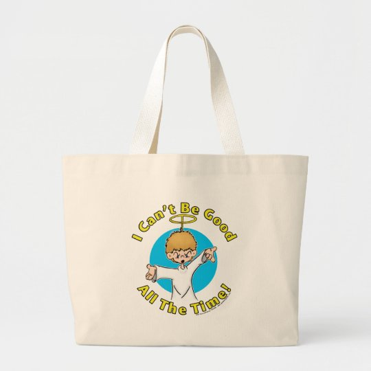 I Can't Be Good All The Time Large Tote Bag