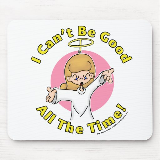I can't be good all the time! mouse pad