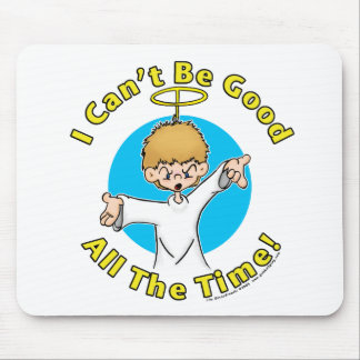 I Can't Be Good All The Time Mouse Pad