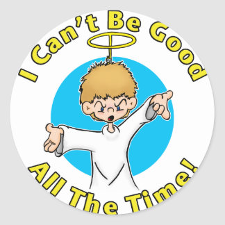 I Can't Be Good All The Time Sticker