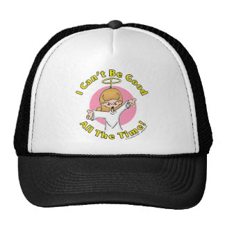 I can't be good all the time! trucker hat