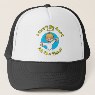I Can't Be Good All The Time Trucker Hat