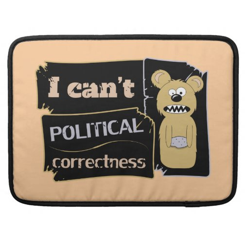 I can't bear political corectness sleeves for MacBooks
