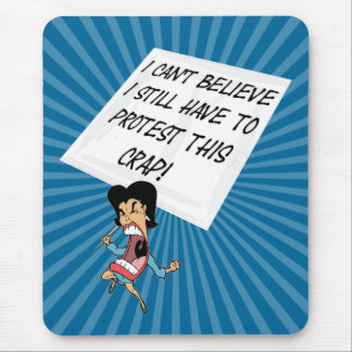 I can't believe I still have to protest this crap? Mouse Pad