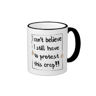 I can't believe I still have to protest this crap Ringer Coffee Mug