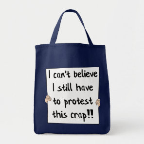 I can't believe I still have to protest this crap Tote Bag