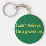 I can't believe I'm a grown up Key Chains