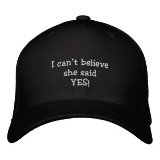"""""""I can't believe she said yes!"""" Embroidered Baseball Hat"""