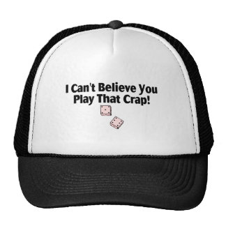 I Can't Believe You Play That Crap Trucker Hat