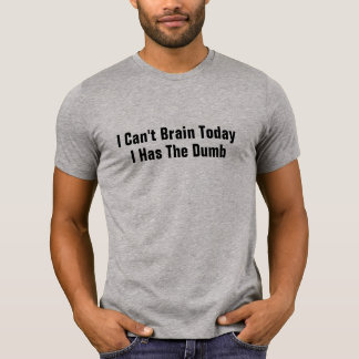I Can't Brain Today funny graphic t-shirt design