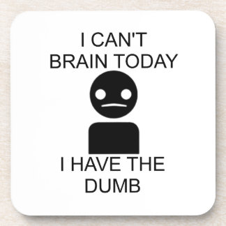 I Can't Brain Today... I Have The Dumb. Coasters