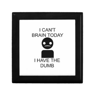 I Can't Brain Today... I Have The Dumb. Keepsake Box