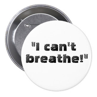 """""""I can't breathe!"""" 3 Inch Round Button"""
