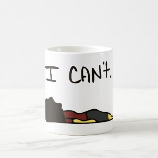 I CAN'T. COFFEE MUG