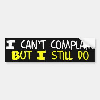 I Can't Complain But I Still Do Bumper Sticker Car Bumper Sticker