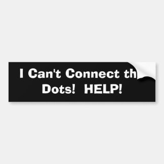 """""""I Can't Connect the Dots!  HELP!"""" Car Bumper Sticker"""