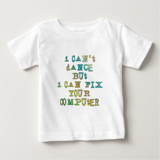 I Can't Dance But I Can Fix Your Computer Baby T-Shirt