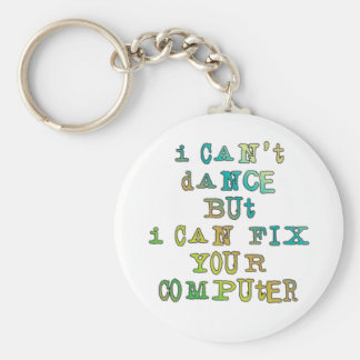 I Can't Dance But I Can Fix Your Computer Basic Round Button Keychain