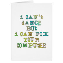 I Can't Dance But I Can Fix Your Computer Greeting Cards