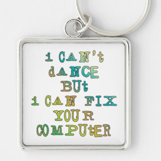 I Can't Dance But I Can Fix Your Computer Silver-Colored Square Keychain