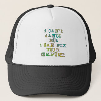 I Can't Dance But I Can Fix Your Computer Trucker Hat
