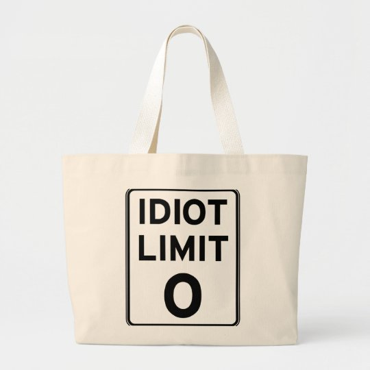 I can't deal with any more idiots large tote bag