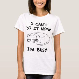 I Can't Do It Now T-Shirt
