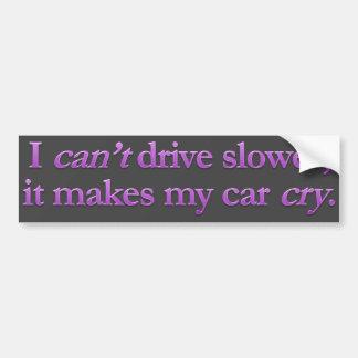 I Can't Drive Slowly Bumpersticker Bumper Sticker
