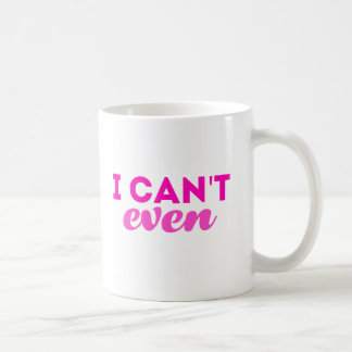 I Can't Even. Coffee Mug