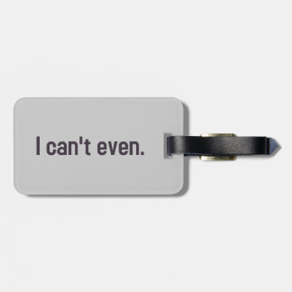 I Can't Even. Luggage Tag