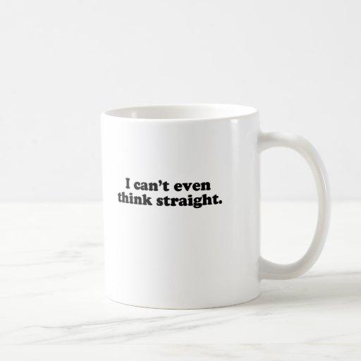 I CAN'T EVEN THINK STRAIGHT T-SHIRT COFFEE MUG