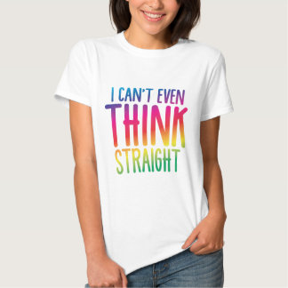 i cant even think straight tee shirt