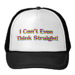 I Can't Even Think Straight Trucker Hat
