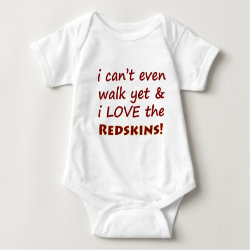I Can't Even Walk Yet & I Love The Redskins Tee Shirt