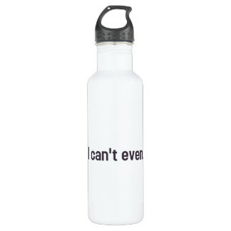 I can't even. water bottle