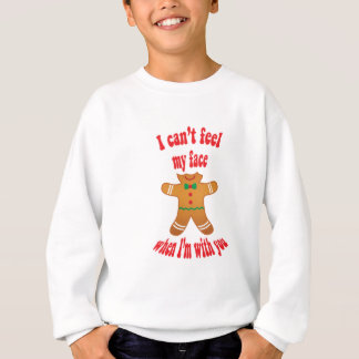I can't feel my face - funny Christmas gingerbread Sweatshirt