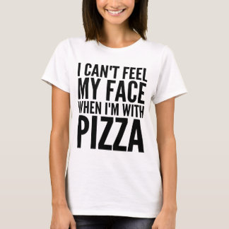 I Can't Feel My Face When I'm With Pizza T-Shirt