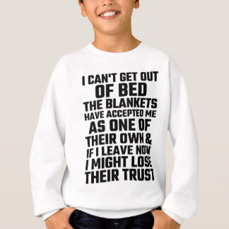 I Can't Get Out Of Bed The Blankets Have Accepted Sweatshirt